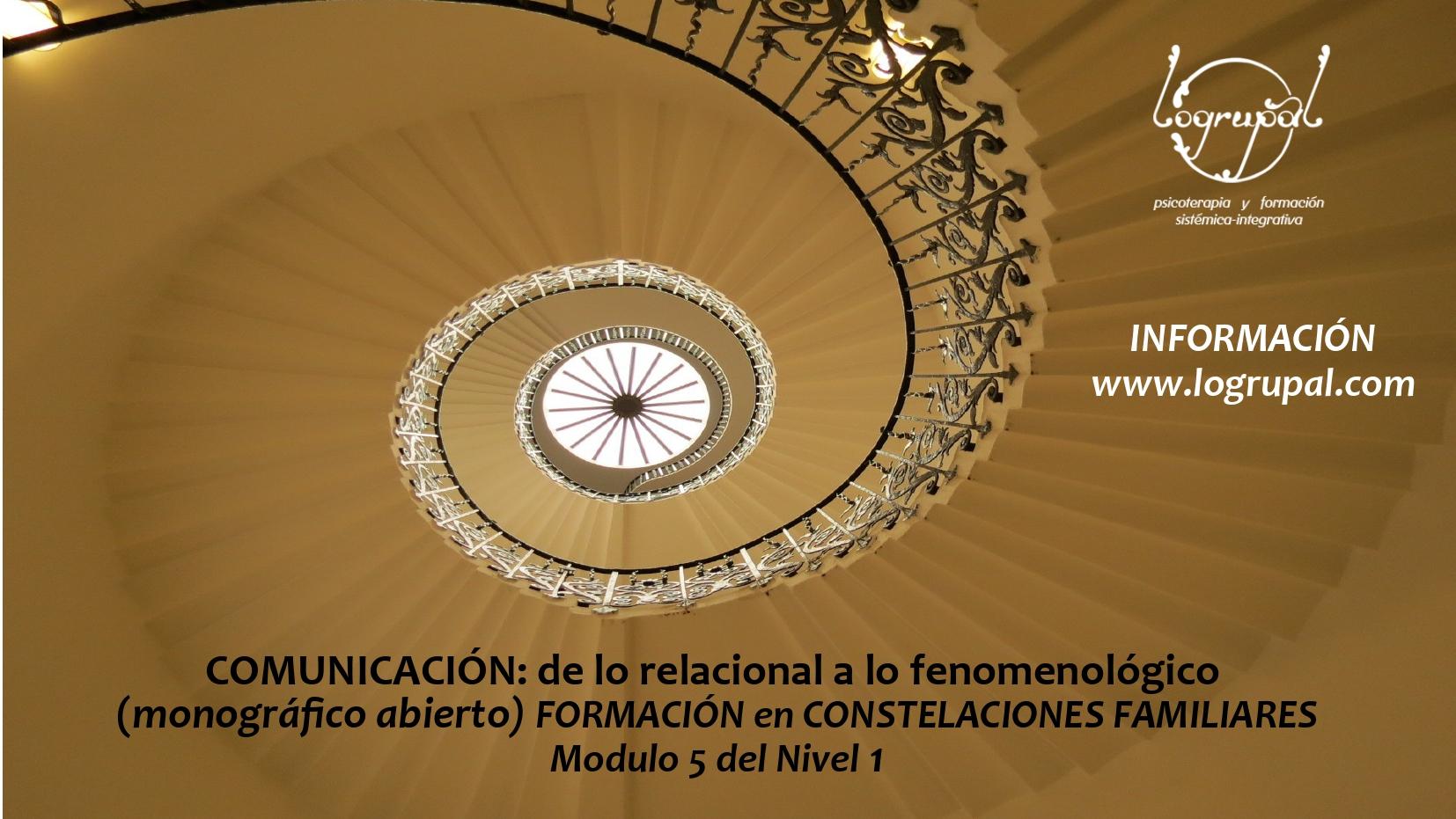 Monográfico abierto: Comunicación, de lo relacional a lo fenomenológico         Módulo 5 del nivel 1 de la Formación en Constelaciones Familiares en Almería (presencial y online) – 22 al 24 de mayo